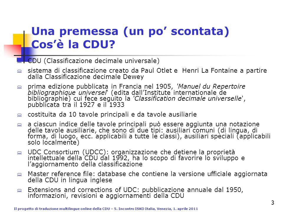 Il progetto di traduzione multilingue online della CDU – 5. Incontro ISKO Italia, Venezia, 1. aprile 2011 3 Una premessa (un po scontata) Cosè la CDU?