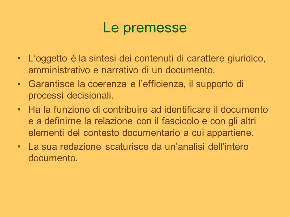 Le premesse Loggetto è la sintesi dei contenuti di carattere giuridico, amministrativo e narrativo di un documento. Garantisce la coerenza e lefficien