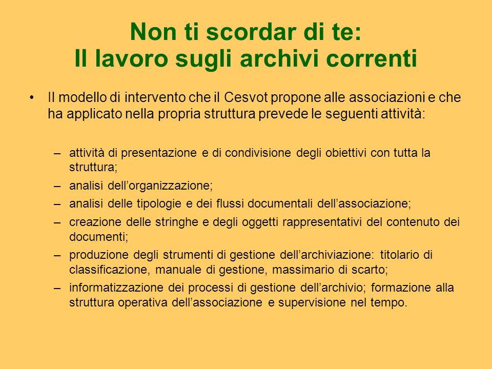 Non ti scordar di te: Il lavoro sugli archivi correnti Il modello di intervento che il Cesvot propone alle associazioni e che ha applicato nella propr