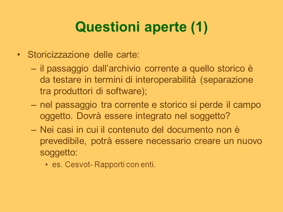 Questioni aperte (1) Storicizzazione delle carte: –il passaggio dallarchivio corrente a quello storico è da testare in termini di interoperabilità (se
