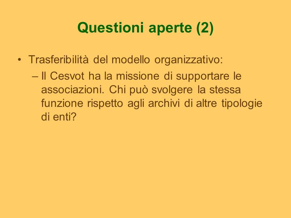 Questioni aperte (2) Trasferibilità del modello organizzativo: –Il Cesvot ha la missione di supportare le associazioni. Chi può svolgere la stessa fun