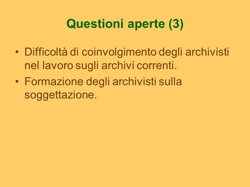 Questioni aperte (3) Difficoltà di coinvolgimento degli archivisti nel lavoro sugli archivi correnti. Formazione degli archivisti sulla soggettazione.