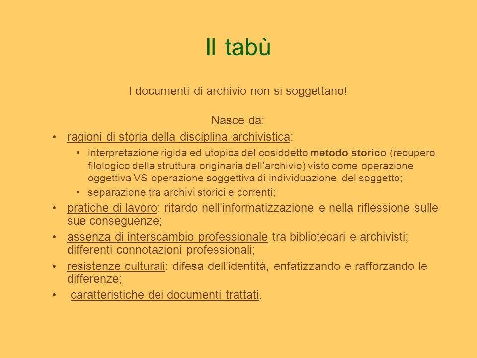 Il tabù I documenti di archivio non si soggettano! Nasce da: ragioni di storia della disciplina archivistica: interpretazione rigida ed utopica del co