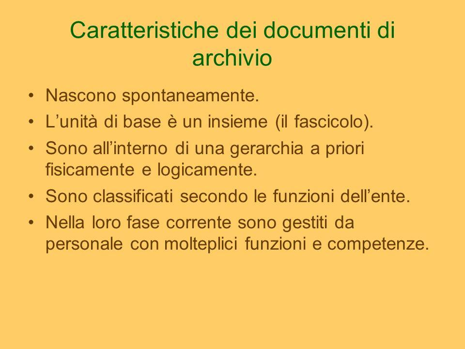 Caratteristiche dei documenti di archivio Nascono spontaneamente. Lunità di base è un insieme (il fascicolo). Sono allinterno di una gerarchia a prior
