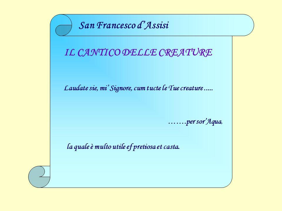 San Francesco dAssisi IL CANTICO DELLE CREATURE Laudate sie, mi Signore, cum tucte le Tue creature.....