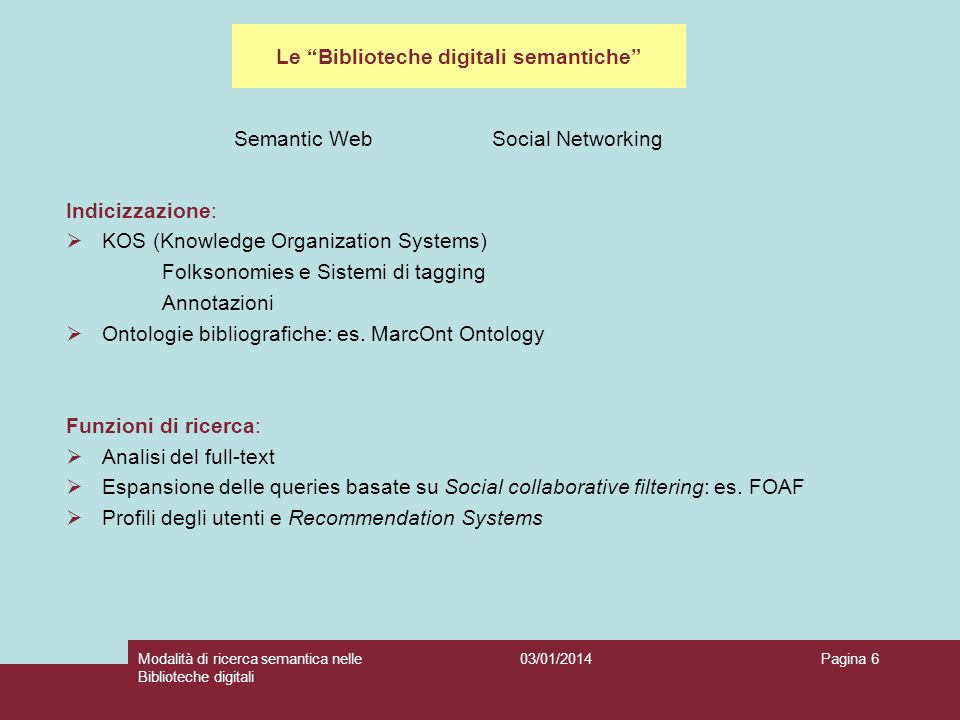 03/01/2014Modalità di ricerca semantica nelle Biblioteche digitali Pagina 6 Indicizzazione: KOS (Knowledge Organization Systems) Folksonomies e Sistemi di tagging Annotazioni Ontologie bibliografiche: es.