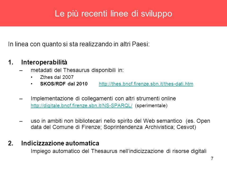 7 Le più recenti linee di sviluppo In linea con quanto si sta realizzando in altri Paesi: 1.Interoperabilità –metadati del Thesaurus disponibili in: Z