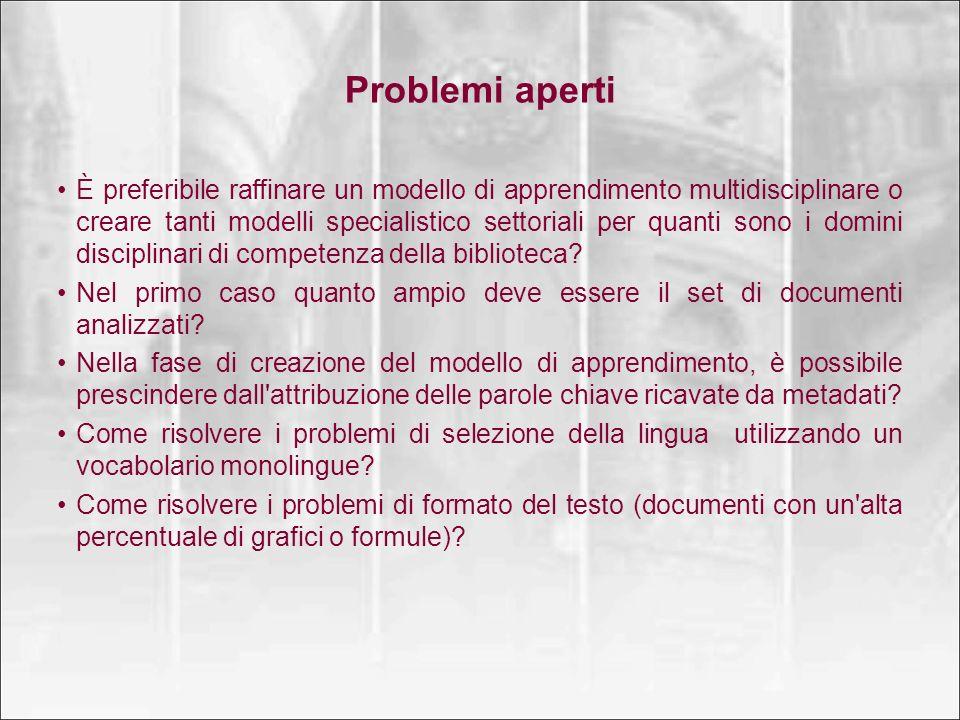 Problemi aperti È preferibile raffinare un modello di apprendimento multidisciplinare o creare tanti modelli specialistico settoriali per quanti sono