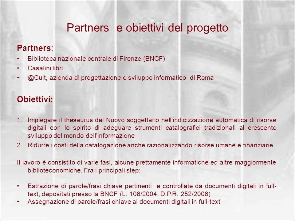Partners e obiettivi del progetto Partners: Biblioteca nazionale centrale di Firenze (BNCF) Casalini libri @Cult, azienda di progettazione e sviluppo