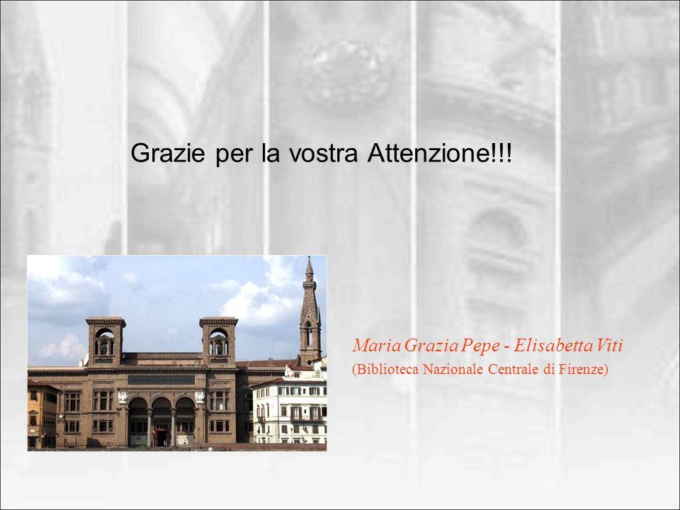 Grazie per la vostra Attenzione!!! Maria Grazia Pepe - Elisabetta Viti (Biblioteca Nazionale Centrale di Firenze)