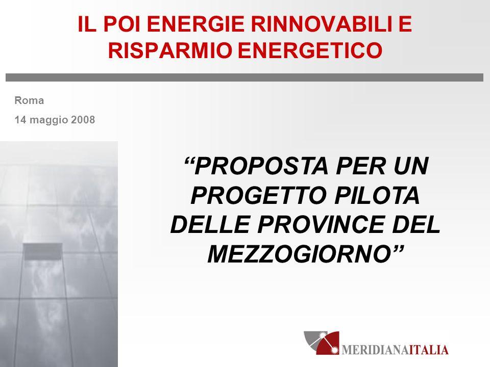 Roma 14 maggio 2008 IL POI ENERGIE RINNOVABILI E RISPARMIO ENERGETICO PROPOSTA PER UN PROGETTO PILOTA DELLE PROVINCE DEL MEZZOGIORNO