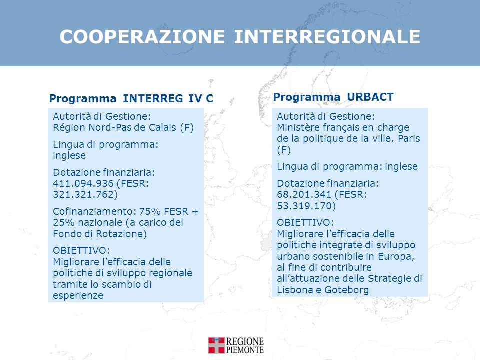 Programma INTERREG IV C COOPERAZIONE INTERREGIONALE Autorità di Gestione: Région Nord-Pas de Calais (F) Lingua di programma: inglese Dotazione finanzi