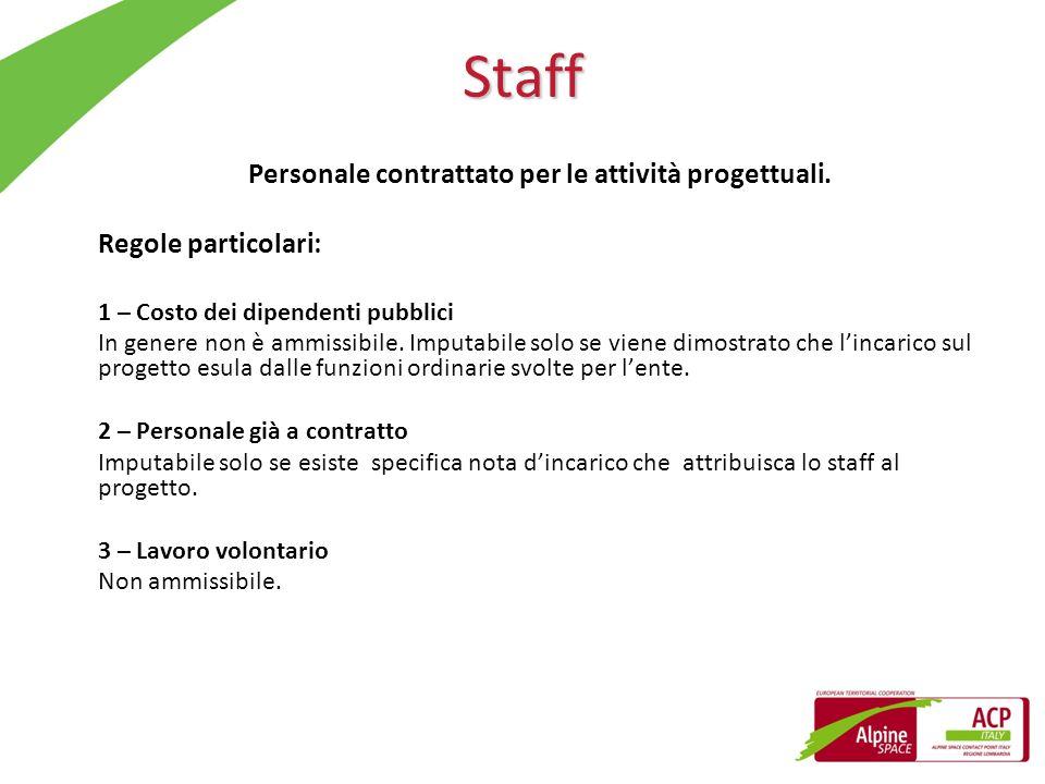 Staff Personale contrattato per le attività progettuali. Regole particolari: 1 – Costo dei dipendenti pubblici In genere non è ammissibile. Imputabile