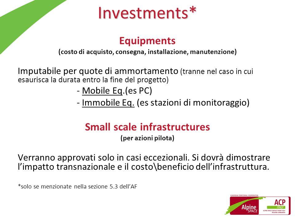 Investments* Equipments (costo di acquisto, consegna, installazione, manutenzione) Imputabile per quote di ammortamento (tranne nel caso in cui esauri