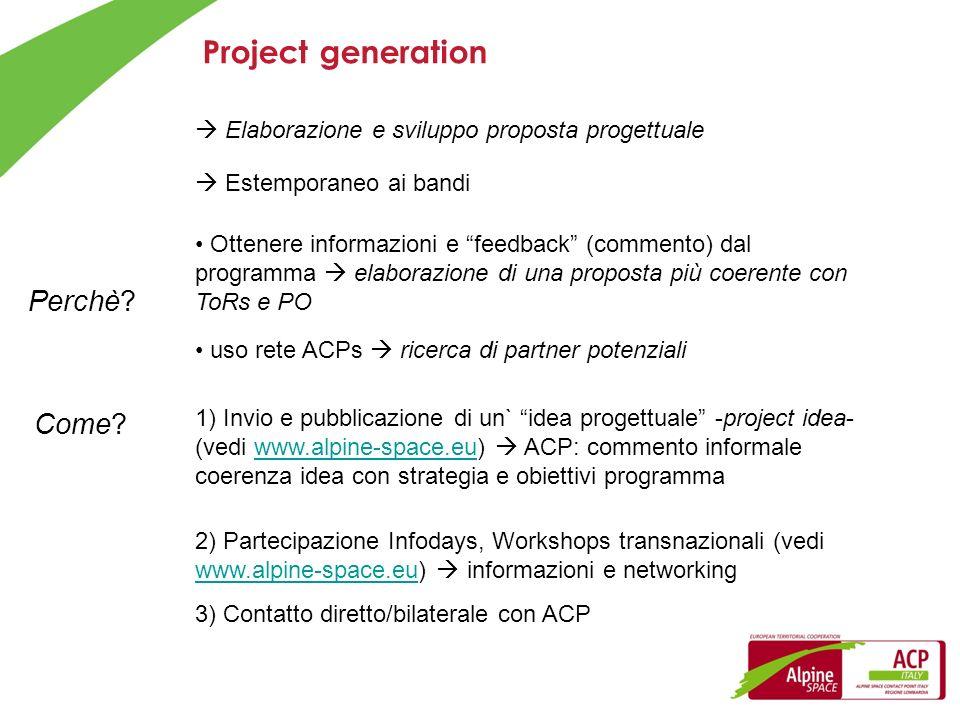 Project generation Perchè? uso rete ACPs ricerca di partner potenziali Estemporaneo ai bandi Elaborazione e sviluppo proposta progettuale Ottenere inf