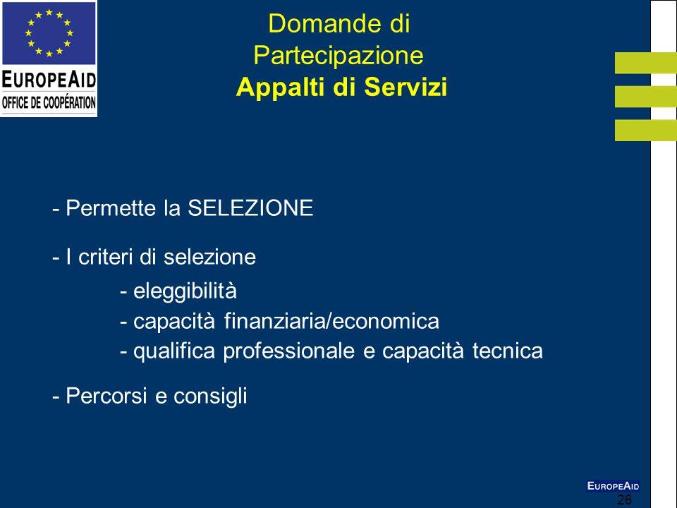 26 Domande di Partecipazione Appalti di Servizi - Permette la SELEZIONE - I criteri di selezione - eleggibilità - capacità finanziaria/economica - qua