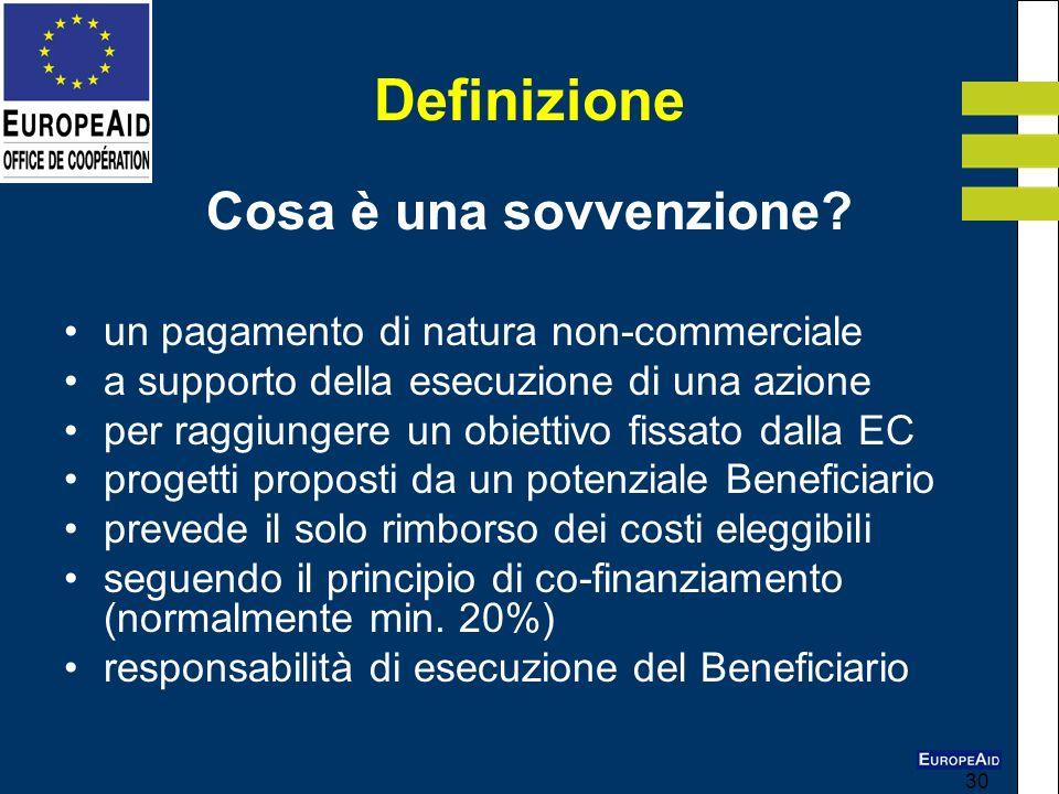30 Definizione Cosa è una sovvenzione? un pagamento di natura non-commerciale a supporto della esecuzione di una azione per raggiungere un obiettivo f