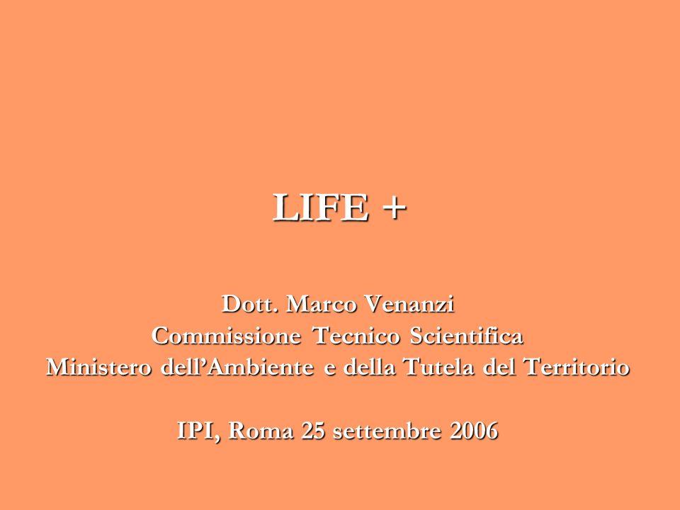 LIFE + Dott. Marco Venanzi Commissione Tecnico Scientifica Ministero dellAmbiente e della Tutela del Territorio IPI, Roma 25 settembre 2006