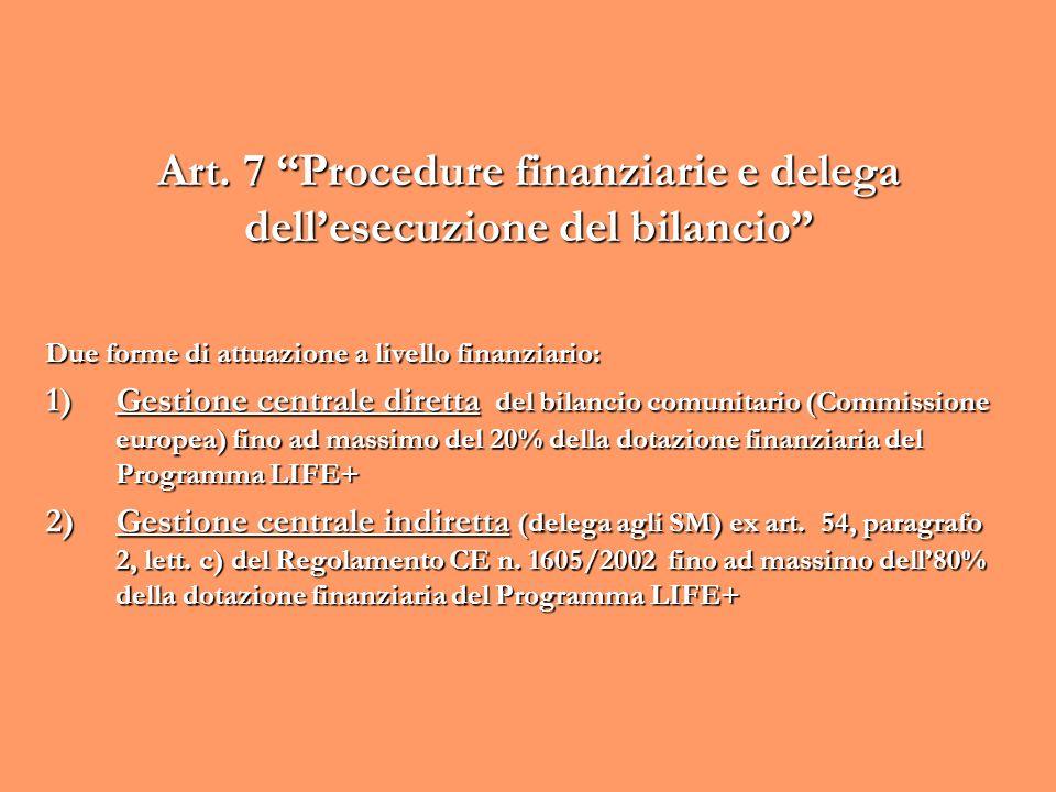 Art. 7 Procedure finanziarie e delega dellesecuzione del bilancio Due forme di attuazione a livello finanziario: 1)Gestione centrale diretta del bilan
