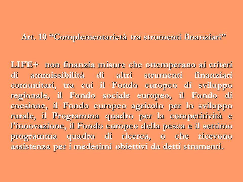 Art. 10 Complementarietà tra strumenti finanziari LIFE+ non finanzia misure che ottemperano ai criteri di ammissibilità di altri strumenti finanziari