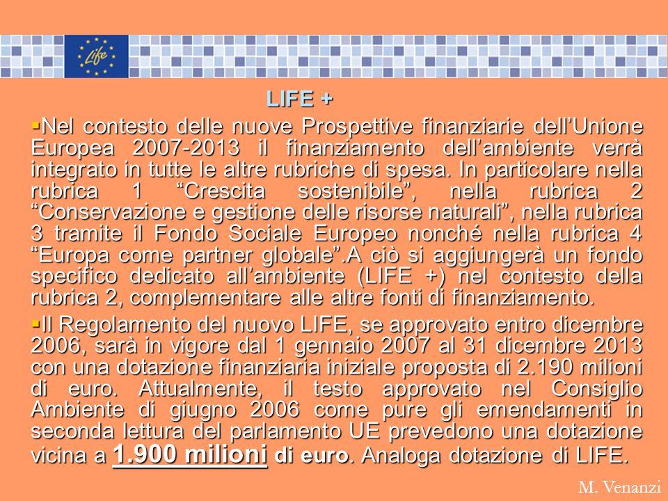 LIFE + Nel contesto delle nuove Prospettive finanziarie dellUnione Europea 2007-2013 il finanziamento dellambiente verrà integrato in tutte le altre r