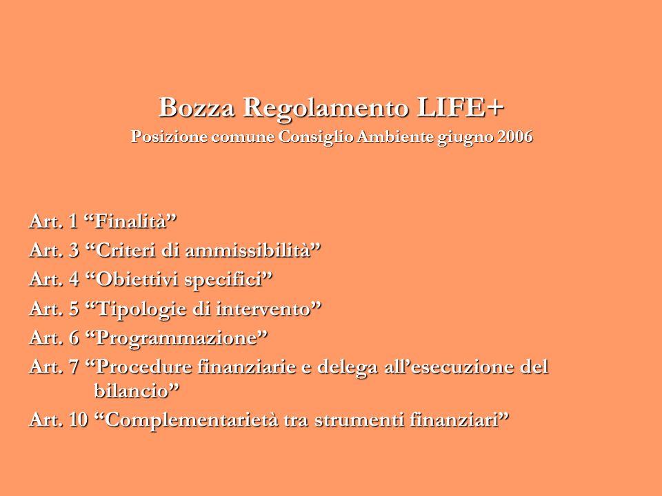 Bozza Regolamento LIFE+ Posizione comune Consiglio Ambiente giugno 2006 Art. 1 Finalità Art. 3 Criteri di ammissibilità Art. 4 Obiettivi specifici Art