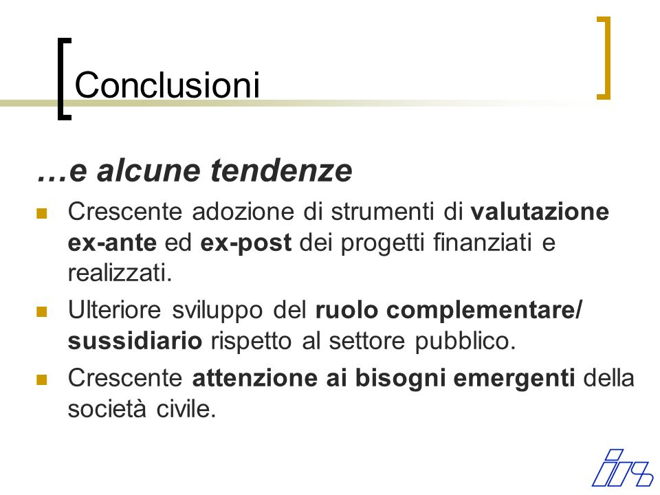 Conclusioni …e alcune tendenze Crescente adozione di strumenti di valutazione ex-ante ed ex-post dei progetti finanziati e realizzati. Ulteriore svilu