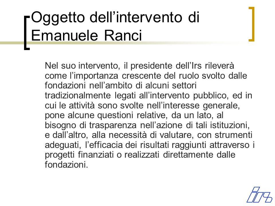 Oggetto dellintervento di Emanuele Ranci Nel suo intervento, il presidente dellIrs rileverà come limportanza crescente del ruolo svolto dalle fondazio