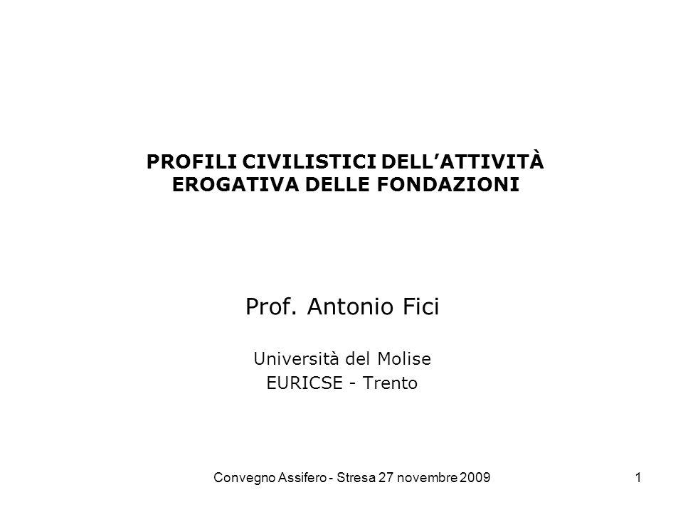 Convegno Assifero - Stresa 27 novembre 20091 PROFILI CIVILISTICI DELLATTIVITÀ EROGATIVA DELLE FONDAZIONI Prof.