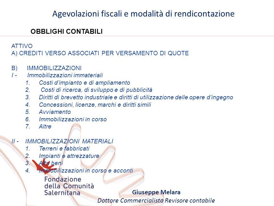 Agevolazioni fiscali e modalità di rendicontazione Giuseppe Melara Dottore Commercialista Revisore contabile OBBLIGHI CONTABILI ATTIVO A) CREDITI VERS