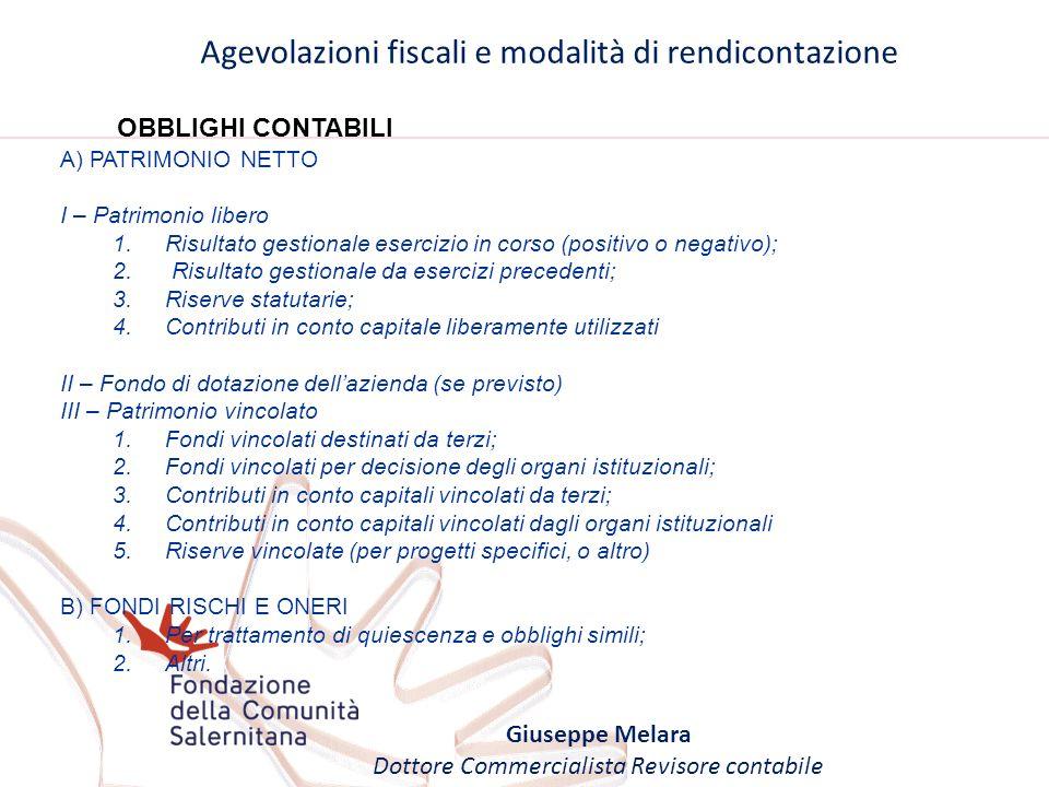 Agevolazioni fiscali e modalità di rendicontazione Giuseppe Melara Dottore Commercialista Revisore contabile OBBLIGHI CONTABILI A) PATRIMONIO NETTO I