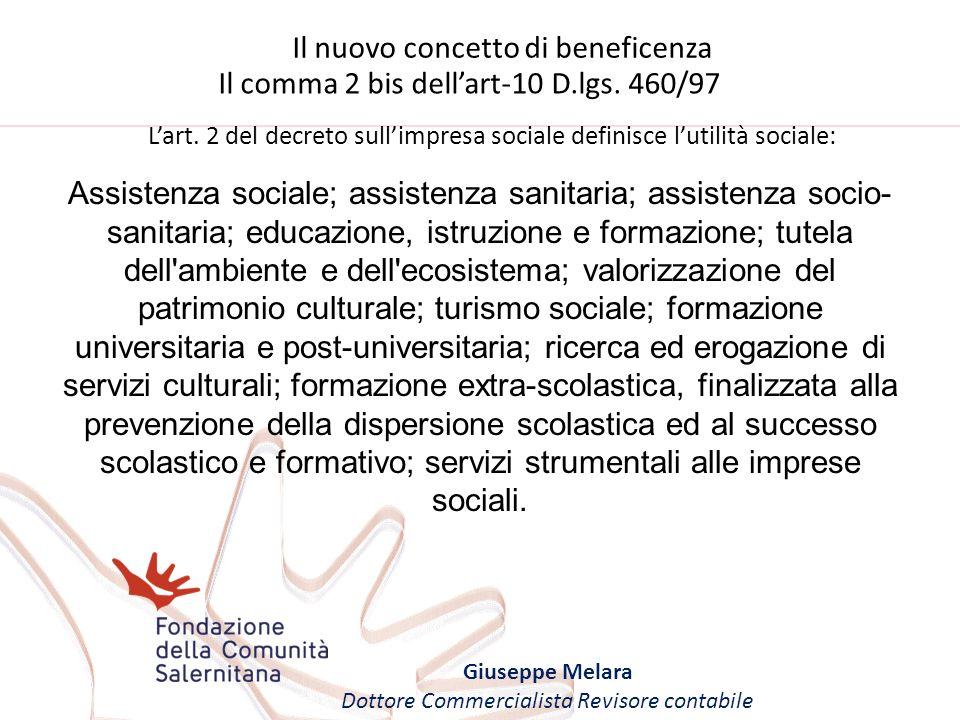 Il nuovo concetto di beneficenza Giuseppe Melara Dottore Commercialista Revisore contabile Il comma 2 bis dellart-10 D.lgs. 460/97 Assistenza sociale;