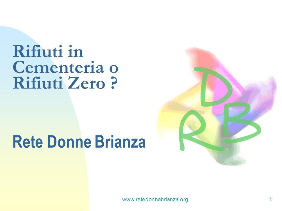 www.retedonnebrianza.org1 Rifiuti in Cementeria o Rifiuti Zero ? Rete Donne Brianza