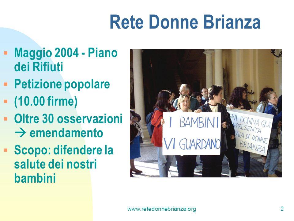 www.retedonnebrianza.org3 Cosa chiediamo No a: incenerimento dei rifiuti Sì a: Riciclaggio, Compostaggio Riduzione dei rifiuti