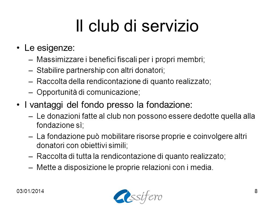 Il club di servizio Le esigenze: –Massimizzare i benefici fiscali per i propri membri; –Stabilire partnership con altri donatori; –Raccolta della rend