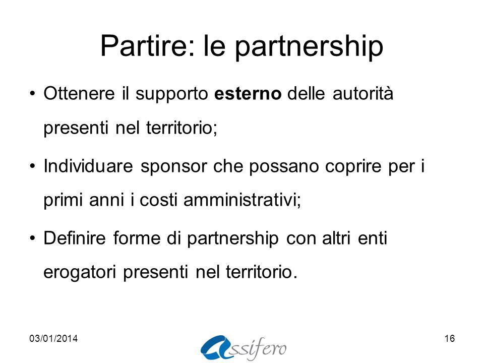 Partire: le partnership Ottenere il supporto esterno delle autorità presenti nel territorio; Individuare sponsor che possano coprire per i primi anni