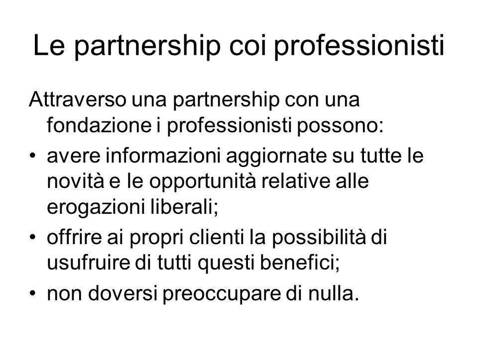 Le partnership coi professionisti Attraverso una partnership con una fondazione i professionisti possono: avere informazioni aggiornate su tutte le no