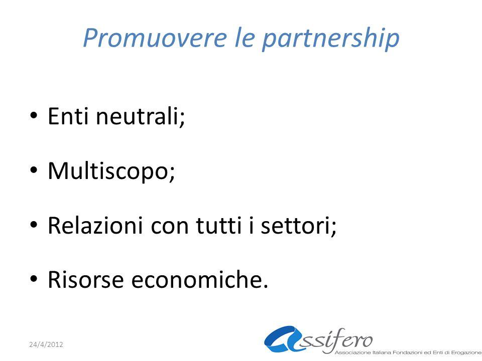 Promuovere le partnership Enti neutrali; Multiscopo; Relazioni con tutti i settori; Risorse economiche.
