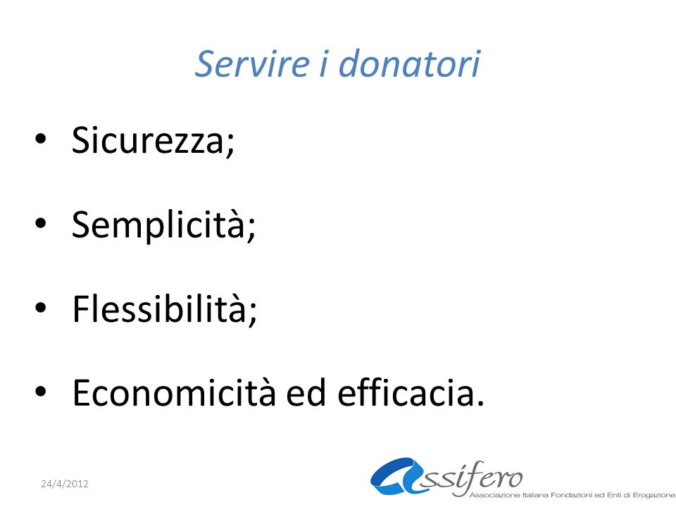 Servire i donatori Sicurezza; Semplicità; Flessibilità; Economicità ed efficacia. 24/4/2012