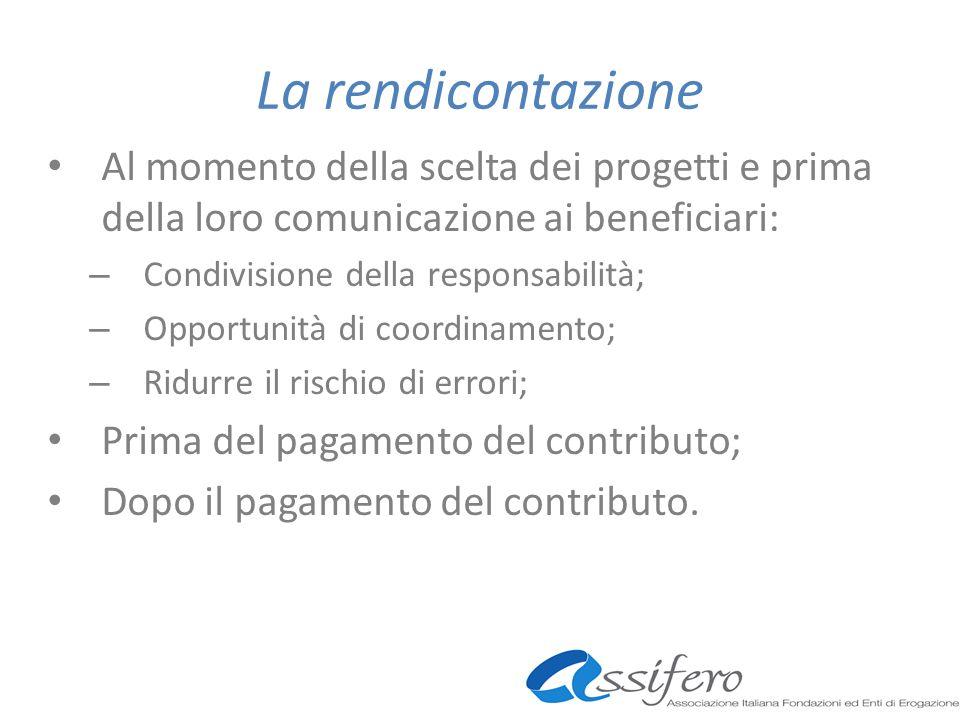 La rendicontazione Al momento della scelta dei progetti e prima della loro comunicazione ai beneficiari: – Condivisione della responsabilità; – Opport