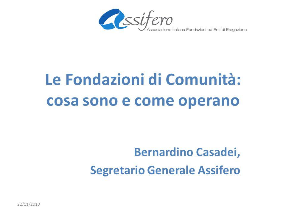 Le Fondazioni di Comunità: cosa sono e come operano Bernardino Casadei, Segretario Generale Assifero 22/11/2010