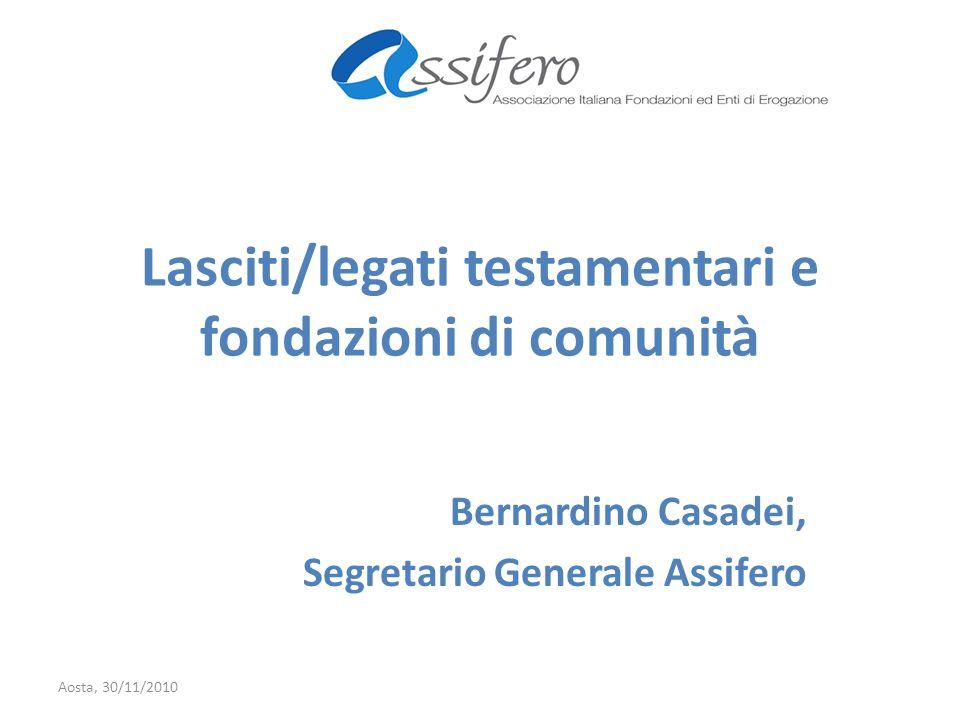 Lasciti/legati testamentari e fondazioni di comunità Bernardino Casadei, Segretario Generale Assifero Aosta, 30/11/2010