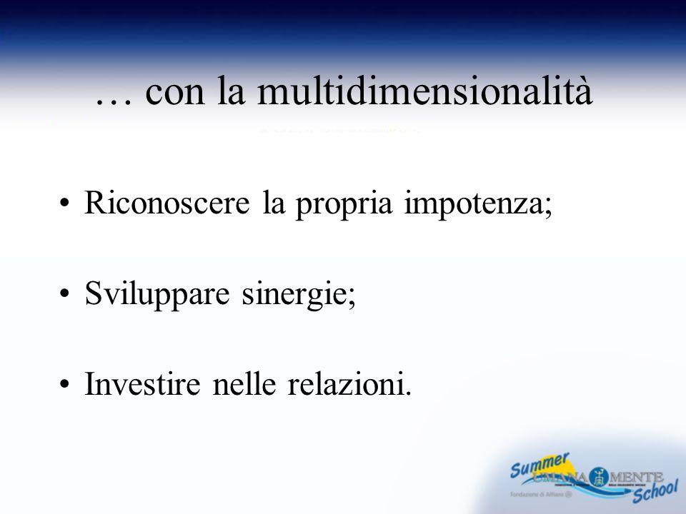 … con la multidimensionalità Riconoscere la propria impotenza; Sviluppare sinergie; Investire nelle relazioni.