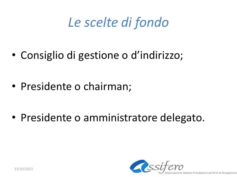 Le scelte di fondo Consiglio di gestione o dindirizzo; Presidente o chairman; Presidente o amministratore delegato. 13/10/2011