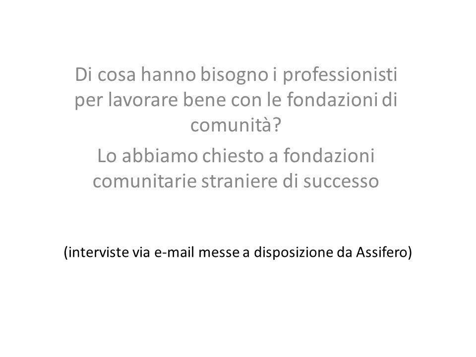 (interviste via e-mail messe a disposizione da Assifero) Di cosa hanno bisogno i professionisti per lavorare bene con le fondazioni di comunità? Lo ab