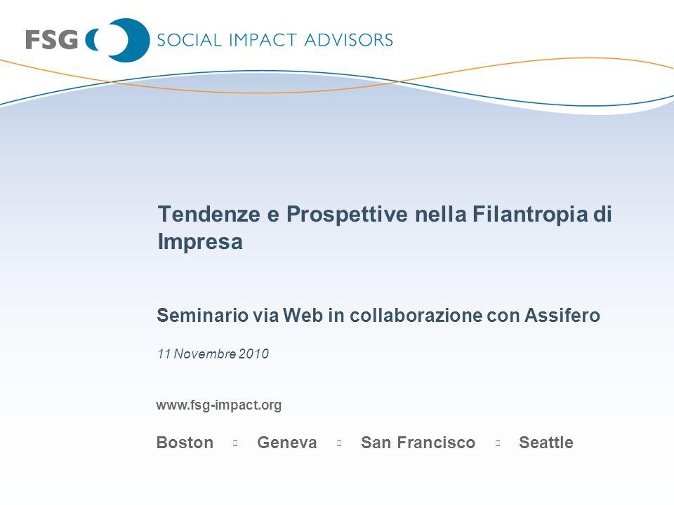 www.fsg-impact.org Boston Geneva San Francisco Seattle Tendenze e Prospettive nella Filantropia di Impresa Seminario via Web in collaborazione con Ass