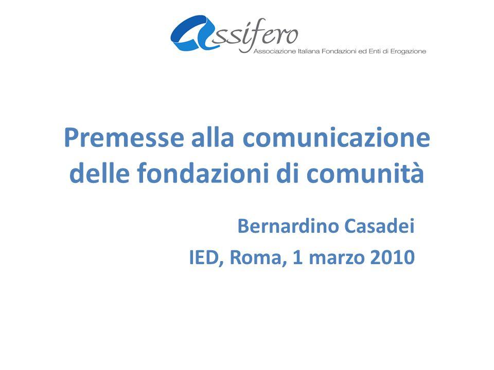 Premesse alla comunicazione delle fondazioni di comunità Bernardino Casadei IED, Roma, 1 marzo 2010