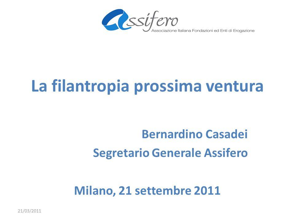 La filantropia prossima ventura Bernardino Casadei Segretario Generale Assifero Milano, 21 settembre 2011 21/03/2011