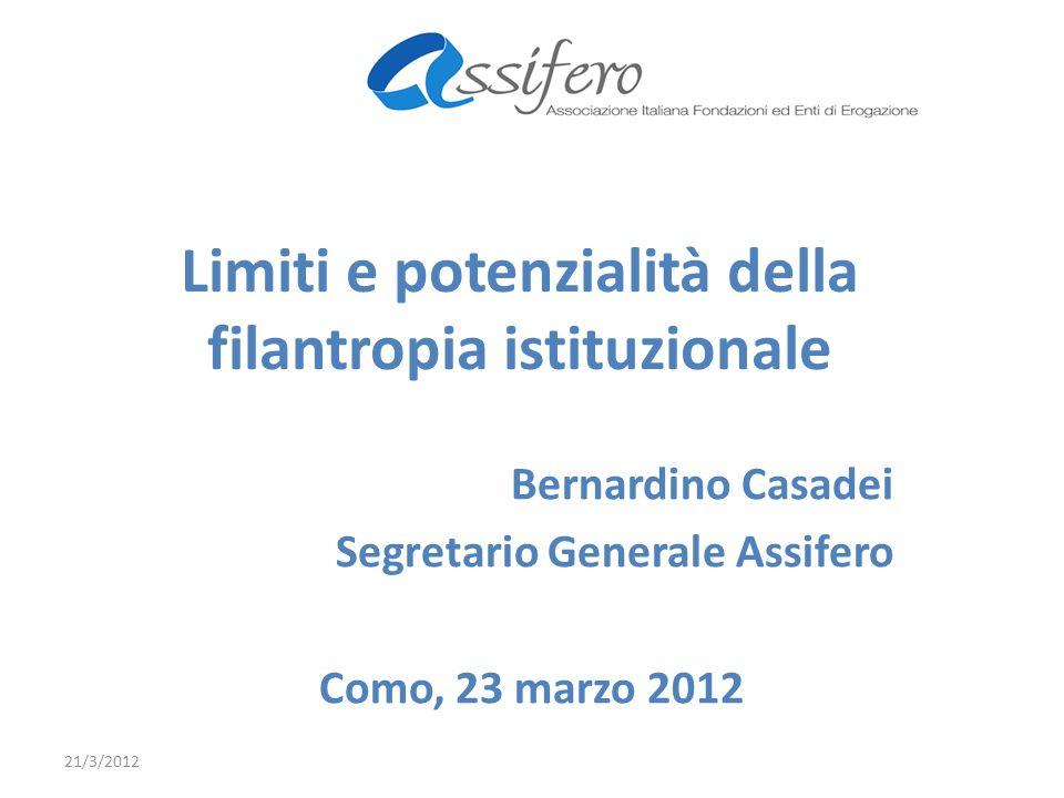 Limiti e potenzialità della filantropia istituzionale Bernardino Casadei Segretario Generale Assifero Como, 23 marzo 2012 21/3/2012