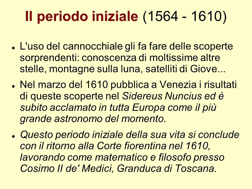 Il periodo iniziale (1564 - 1610) L'uso del cannocchiale gli fa fare delle scoperte sorprendenti: conoscenza di moltissime altre stelle, montagne sull